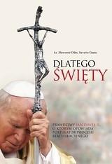 Okładka książki Dlatego święty. Prawdziwy Jan Paweł II, o którym opowiada postulator procesu beatyfikacyjnego