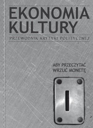 Okładka książki Ekonomia Kultury. Przewodnik Krytyki Politycznej