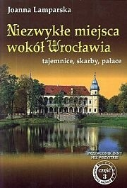 Okładka książki Niezwykłe miejsca wokół Wrocławia