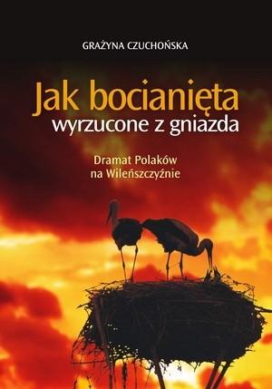 Okładka książki Jak bocianięta wyrzucone z gniazda : Dramat Polaków na Wileńszczyźnie