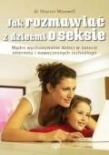 Okładka książki Jak rozmawiać z dziećmi o seksie. Mądre wychowanie dzieci w świecie internetu i nowoczesnych technologii