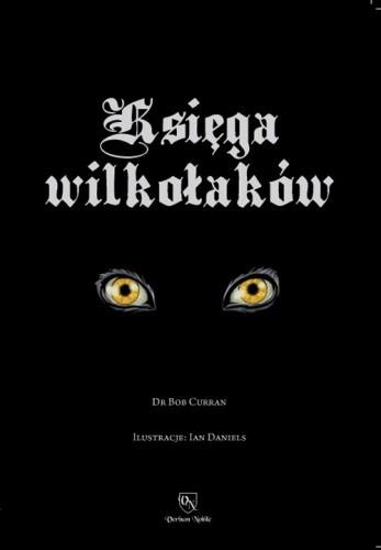 Okładka książki Księga Wilkołaków. Przewodnik po Zmiennokształtnych, Likantropach i Zwierzołakach