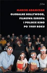 Okładka książki Globalne Hollywood. Filmowa Europa i polskie kino po 1989 roku