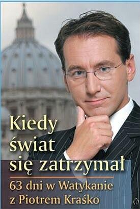 Okładka książki Kiedy świat się zatrzymał : 63 dni w Watykanie / z Piotrem Kraśko rozmawia Marcin Witan.