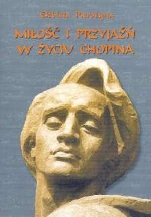 Okładka książki Miłość i przyjaźń w życiu Chopina