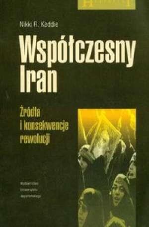 Okładka książki Współczesny Iran. Źródła i konsekwencje rewolucji.