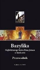 Okładka książki Bazylika Najświętszego Serca Pana Jezusa w Krakowie. Przewodnik