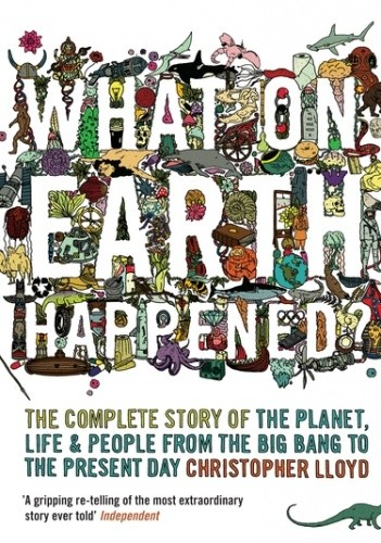 Okładka książki What on Earth Happened?  The Complete Story of the Planet, Life and People from the Big Bang to the Present Day