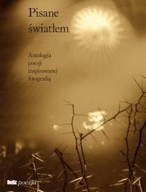Okładka książki Pisane światłem. Antologia poezji inspirowanej fotografią