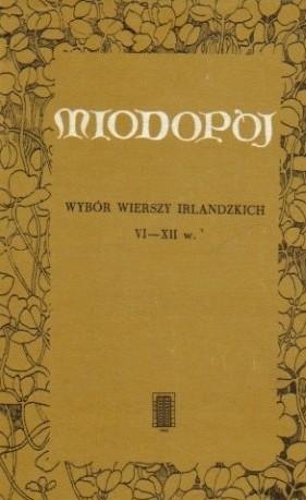 Okładka książki Miodopój - wybór wierszy irlandzkich VI-XII w.