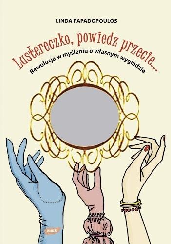 Okładka książki Lustereczko, powiedz przecie... : rewolucja w myśleniu o własnym wyglądzie