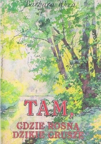 Okładka książki Tam, gdzie rosną dzikie grusze