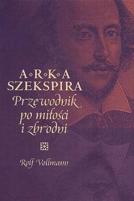 Okładka książki Arka Szekspira. Przewodnik po miłości i zbrodni