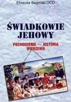 Świadkowie Jehowy. Pochodzenie, historia, wierzenia.