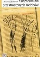 Książeczka dla przestraszonych rodziców Czyli co robić, gdy twoje dziecko zachowuje się dziwnie, niepokojąco, nietypowo