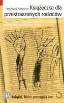 Okładka książki Książeczka dla przestraszonych rodziców Czyli co robić, gdy twoje dziecko zachowuje się dziwnie, niepokojąco, nietypowo