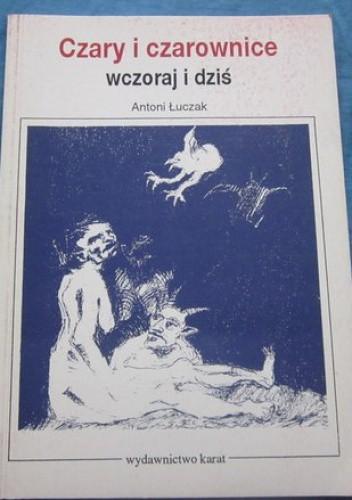 Okładka książki Czary i czarownice - wczoraj i dziś