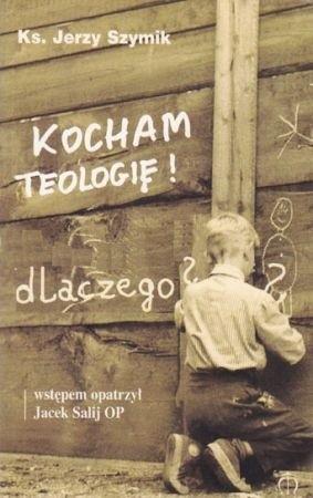 Okładka książki Kocham teologię! Dlaczego? Wybór publicystyki