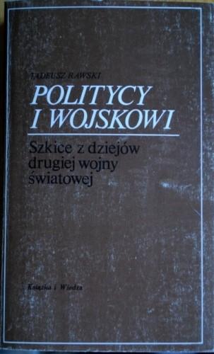Okładka książki Politycy i Wojskowi. Szkice z dziejów drugiej wojny światowej.