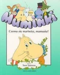 Okładka książki Muminki. Czemu się martwisz, mamusiu?