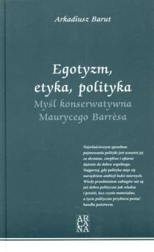 Okładka książki Egotyzm, etyka, polityka. Myśl konserwatywna Maurycego Barresa