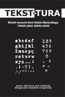 Okładka książki Tekst-tura. Wokół nowych form tekstu literackiego i tekstu jako dzieła sztuki