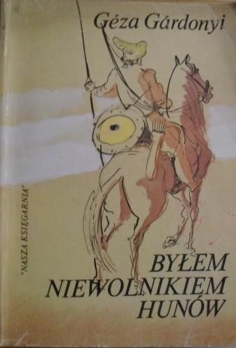 Okładka książki Byłem niewolnikiem Hunów
