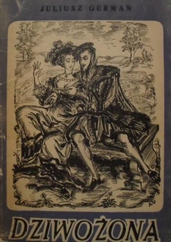 Okładka książki Dziwożona. Powieść o Zygmuncie Auguście i Barbarze Radziwiłłównie