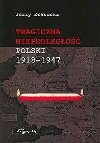 Okładka książki Tragiczna niepodległość Polski 1918-1947
