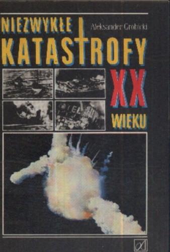 Okładka książki Niezwykłe katastrofy XX wieku