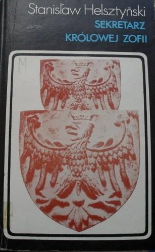 Okładka książki Sekretarz królowej Zofii (Kronika Grzegorza Patronika Bieczanina)