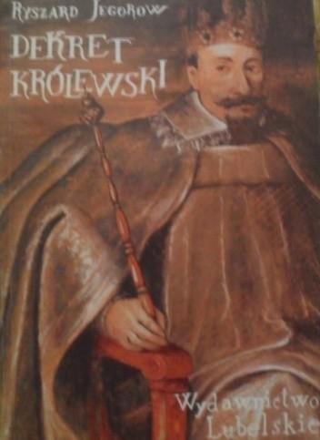 Okładka książki Dekret królewski - powieść z czasów panowania króla Zygmunta III Wazy