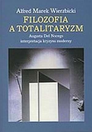 Okładka książki Filozofia a totalitaryzm. Augusta Del Nocego interpretacja kryzysu moderny