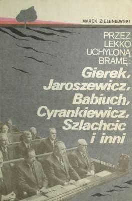 Okładka książki Przez lekko uchyloną bramę: Gierek, Jaroszewicz, Babiuch, Cyrankiewicz, Szlachcic i inni.