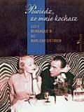 Okładka książki Powiedz, że mnie kochasz. Listy Remarque'a do Marleny Dietrich