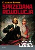 Sprzedana Rewolucja. Jak Niemcy Finansowały Lenina