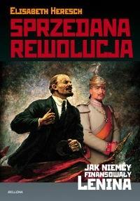 Okładka książki Sprzedana Rewolucja. Jak Niemcy Finansowały Lenina