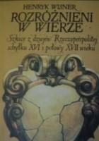 Rozróżnieni w wierze. Szkice z dziejów Rzeczypospolitej schyłku XVI i połowy XVII wieku