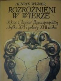 Okładka książki Rozróżnieni w wierze. Szkice z dziejów Rzeczypospolitej schyłku XVI i połowy XVII wieku