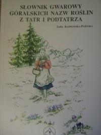 Okładka książki Słownik gwarowy góralskich nazw roślin z Tatr i Podtatrza