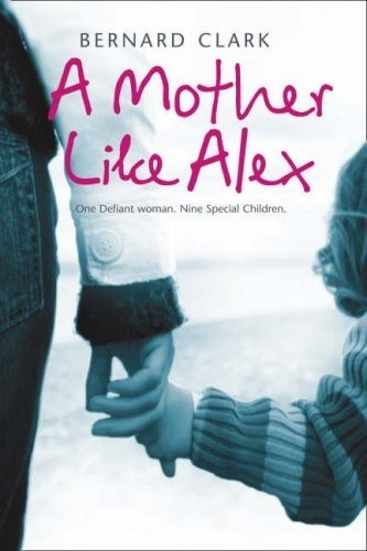 Okładka książki A Mother Like Alex. One defiant woman. Nine special children