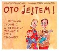 Okładka książki Oto jestem! Ilustrowana opowieść o pierwszych miesiącach życia człowieka