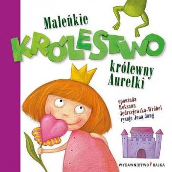 Okładka książki Maleńkie Królestwo królewny Aurelki