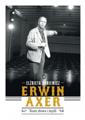 Okładka książki Erwin Axer. Teatr słowa i myśli