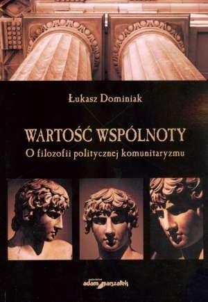 Okładka książki Wartość wspólnoty. O filozofii politycznej komunitaryzmu