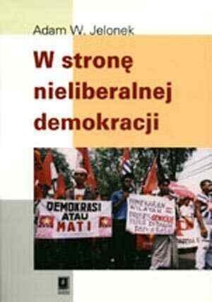 Okładka książki W stronę nieliberalnej demokracji. Szkice z antropologii politycznej