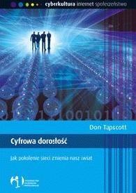 Okładka książki Cyfrowa dorosłość: Jak pokolenie sieci zmienia nasz świat