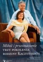 Miłość i przeznaczenie. Trzy pokolenia rodziny Kaczyńskich