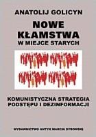 Nowe kłamstwa w miejsce starych. Komunistyczna strategia podstępu i dezinformacji