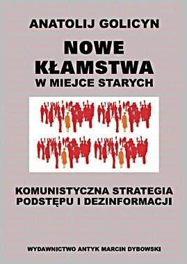 Okładka książki Nowe kłamstwa w miejsce starych. Komunistyczna strategia podstępu i dezinformacji